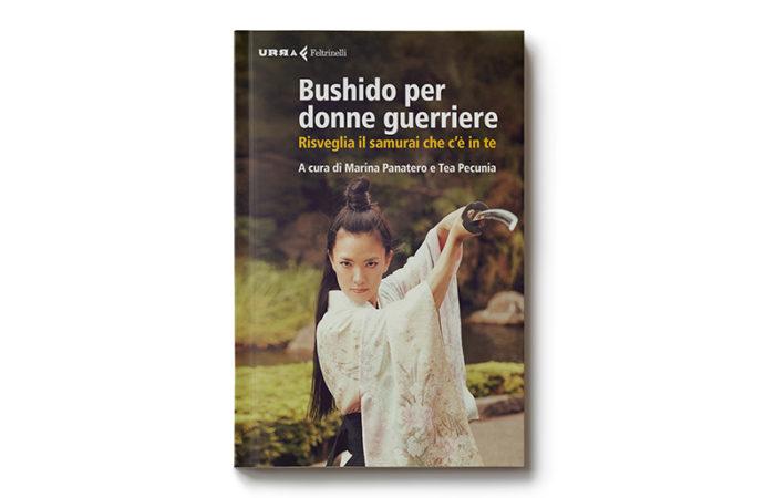 Il bushido per donne guerriere. Risveglia il samurai che c'è in te.